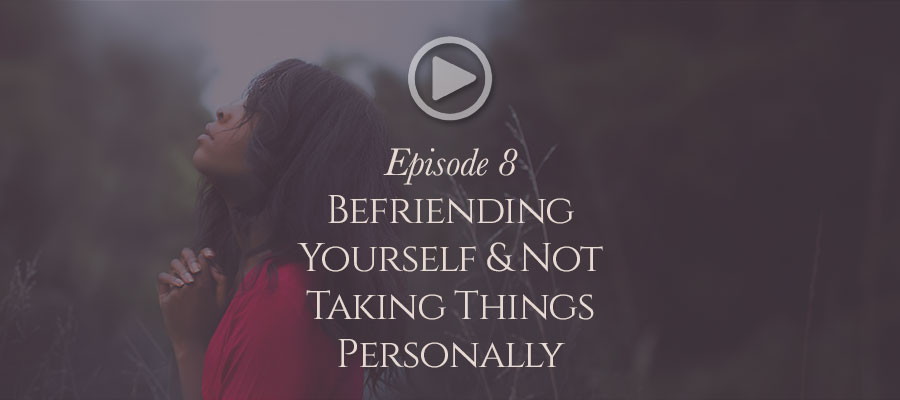 Befriending-yourself-and-not-taking-things-personally-podcast-image
